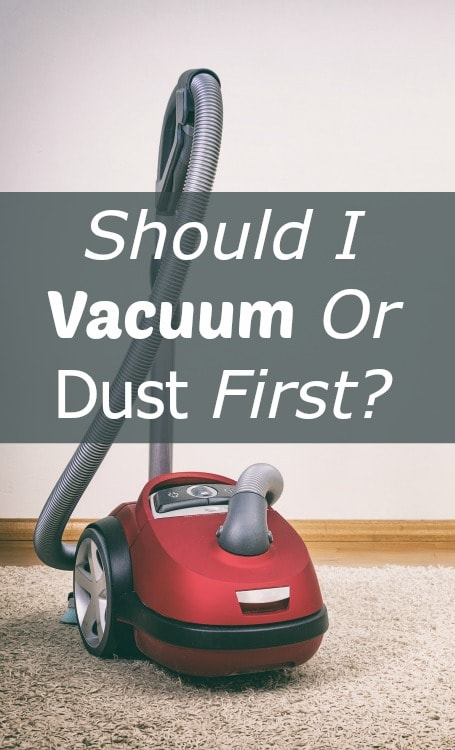 Vacuum or dust first