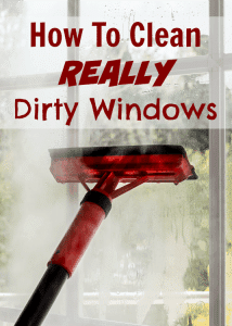 how to clean really dirty windows