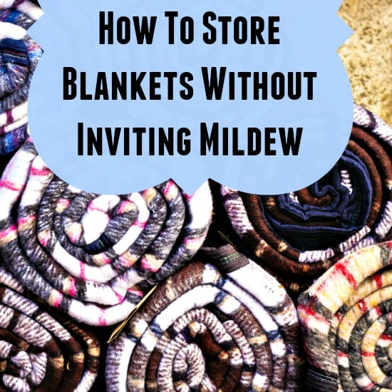 How to store blankets without inviting mildew