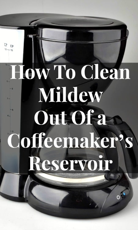 Mildew In a Coffee Maker s Reservoir