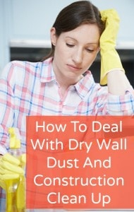 deal with dry wall dust and construction clean up