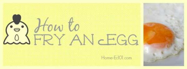 How to Fry an Egg Tutorial