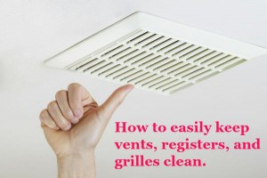 How to easily keep your grilles, vents, and fans clean.