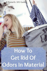 How To Get Rid Of Odors In Material: Home-Ec 101 Guide